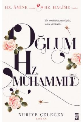 Oğlum Hz. Muhammed (asm)